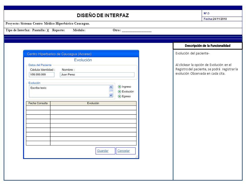 DISEÑO DE INTERFAZ N°:3 Fecha:24/11/2010 Proyecto: Sistema Centro Médico Hiperbárico Caucagua. Tipo de Interfaz: Pantalla: Reporte: Módulo: Otro: ____