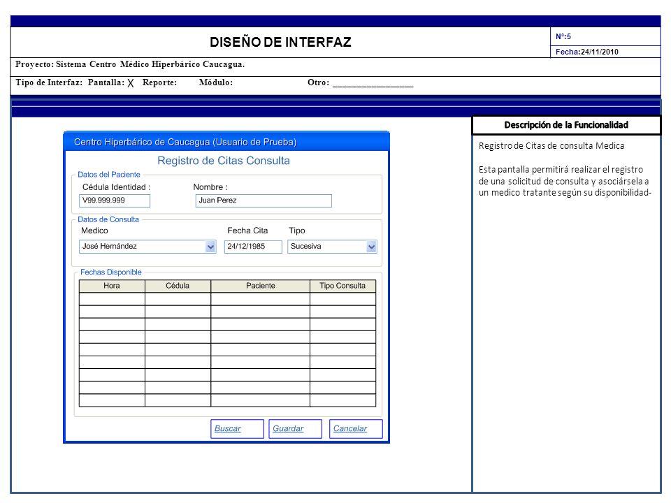 DISEÑO DE INTERFAZ N°:5 Fecha:24/11/2010 Proyecto: Sistema Centro Médico Hiperbárico Caucagua. Tipo de Interfaz: Pantalla: Reporte: Módulo: Otro: ____