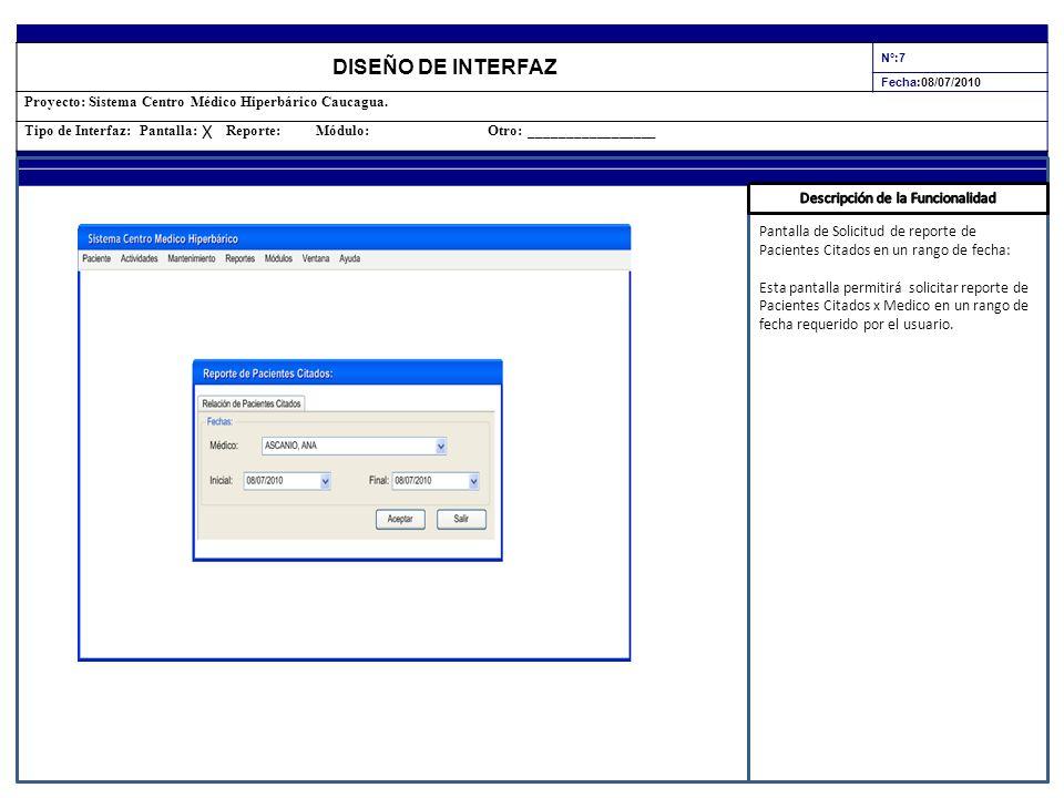 DISEÑO DE INTERFAZ N°:7 Fecha:08/07/2010 Proyecto: Sistema Centro Médico Hiperbárico Caucagua. Tipo de Interfaz: Pantalla: Reporte: Módulo: Otro: ____