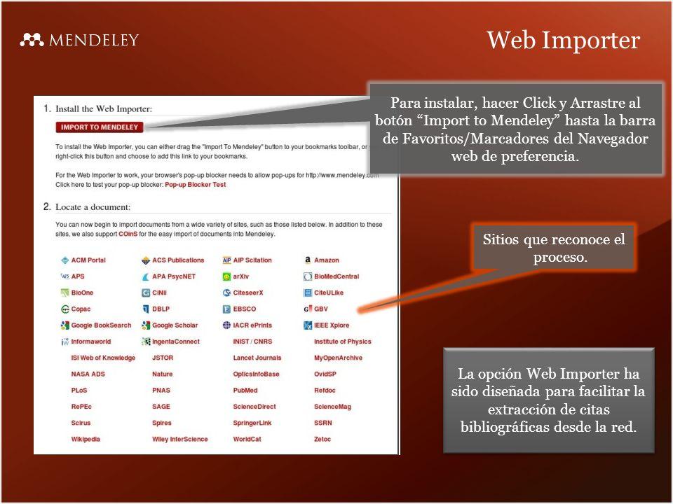 Web Importer Para instalar, hacer Click y Arrastre al botón Import to Mendeley hasta la barra de Favoritos/Marcadores del Navegador web de preferencia.