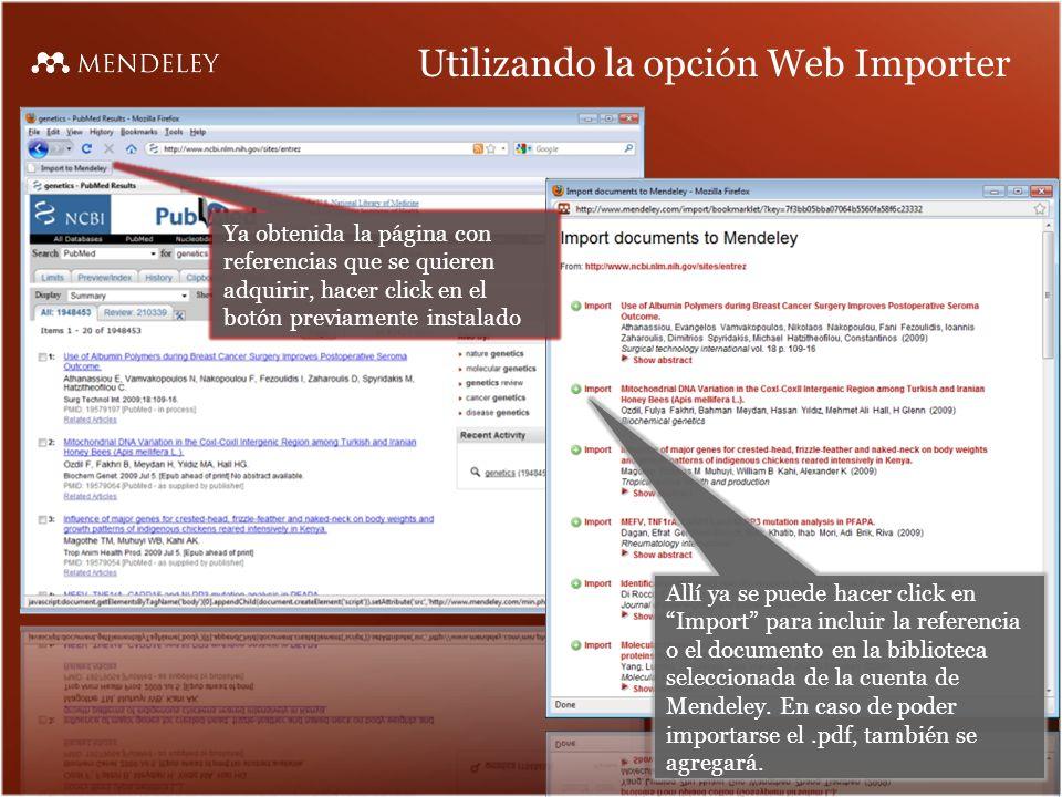 Utilizando la opción Web Importer Allí ya se puede hacer click en Import para incluir la referencia o el documento en la biblioteca seleccionada de la cuenta de Mendeley.