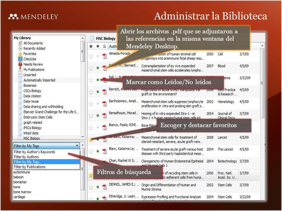 Administrar la Biblioteca Escoger y destacar favoritos Marcar como Leídos/No leídos Filtros de búsqueda Abrir los archivos.pdf que se adjuntaron a las referencias en la misma ventana del Mendeley Desktop.