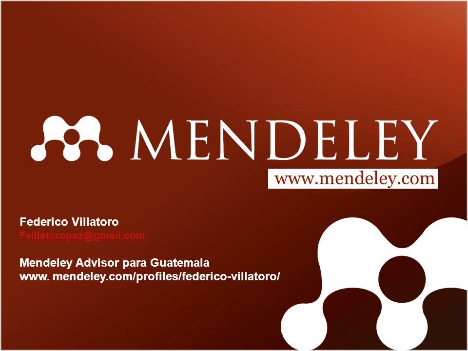 www.mendeley.com Federico Villatoro Fvillatoropaz@gmail.com Mendeley Advisor para Guatemala www.