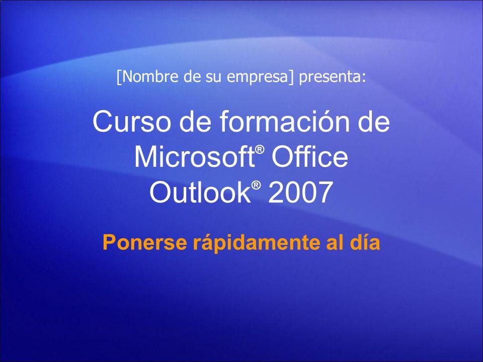 Curso de formación de Microsoft ® Office Outlook ® 2007 Ponerse rápidamente al día [Nombre de su empresa] presenta: