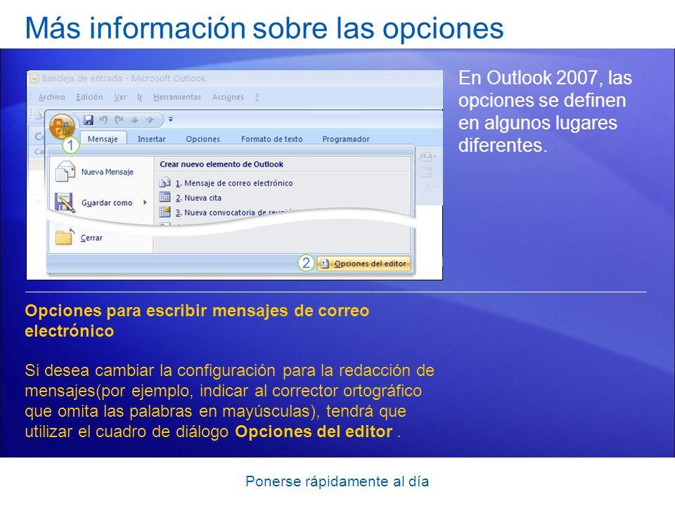 Ponerse rápidamente al día Más información sobre las opciones En Outlook 2007, las opciones se definen en algunos lugares diferentes. Opciones para es