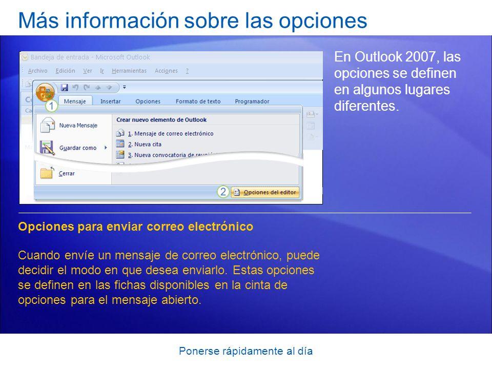 Ponerse rápidamente al día Más información sobre las opciones En Outlook 2007, las opciones se definen en algunos lugares diferentes. Opciones para en