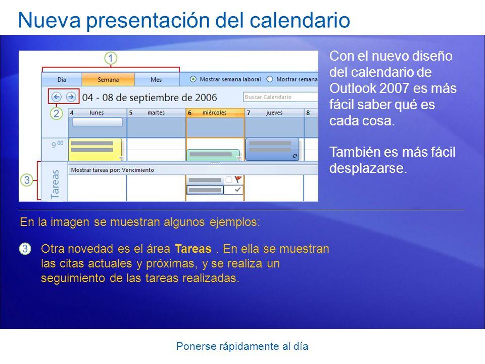 Ponerse rápidamente al día Nueva presentación del calendario Con el nuevo diseño del calendario de Outlook 2007 es más fácil saber qué es cada cosa. T