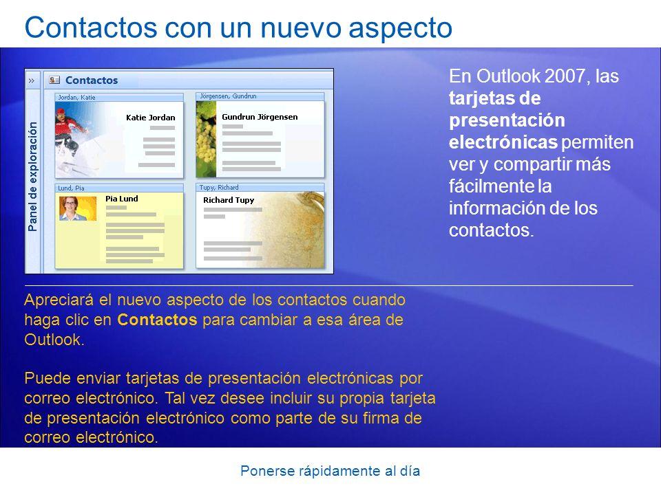 Ponerse rápidamente al día Contactos con un nuevo aspecto En Outlook 2007, las tarjetas de presentación electrónicas permiten ver y compartir más fáci