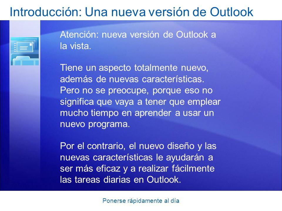 Ponerse rápidamente al día Introducción: Una nueva versión de Outlook Atención: nueva versión de Outlook a la vista. Tiene un aspecto totalmente nuevo