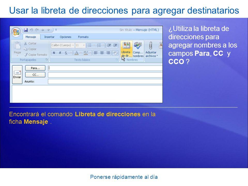 Ponerse rápidamente al día Usar la libreta de direcciones para agregar destinatarios ¿Utiliza la libreta de direcciones para agregar nombres a los campos Para, CC y CCO .