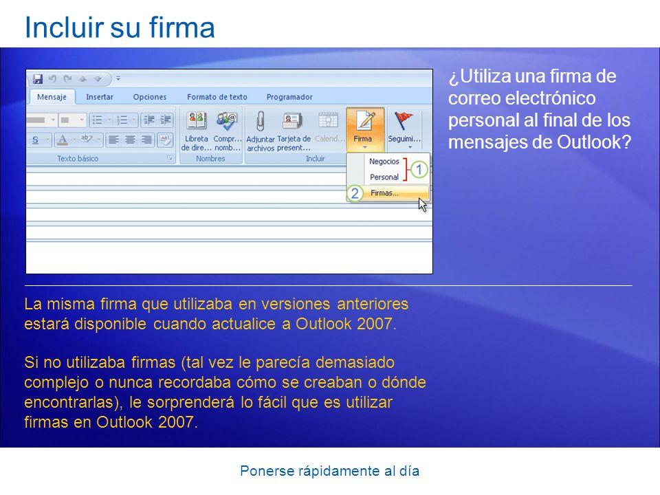 Ponerse rápidamente al día Incluir su firma ¿Utiliza una firma de correo electrónico personal al final de los mensajes de Outlook? La misma firma que