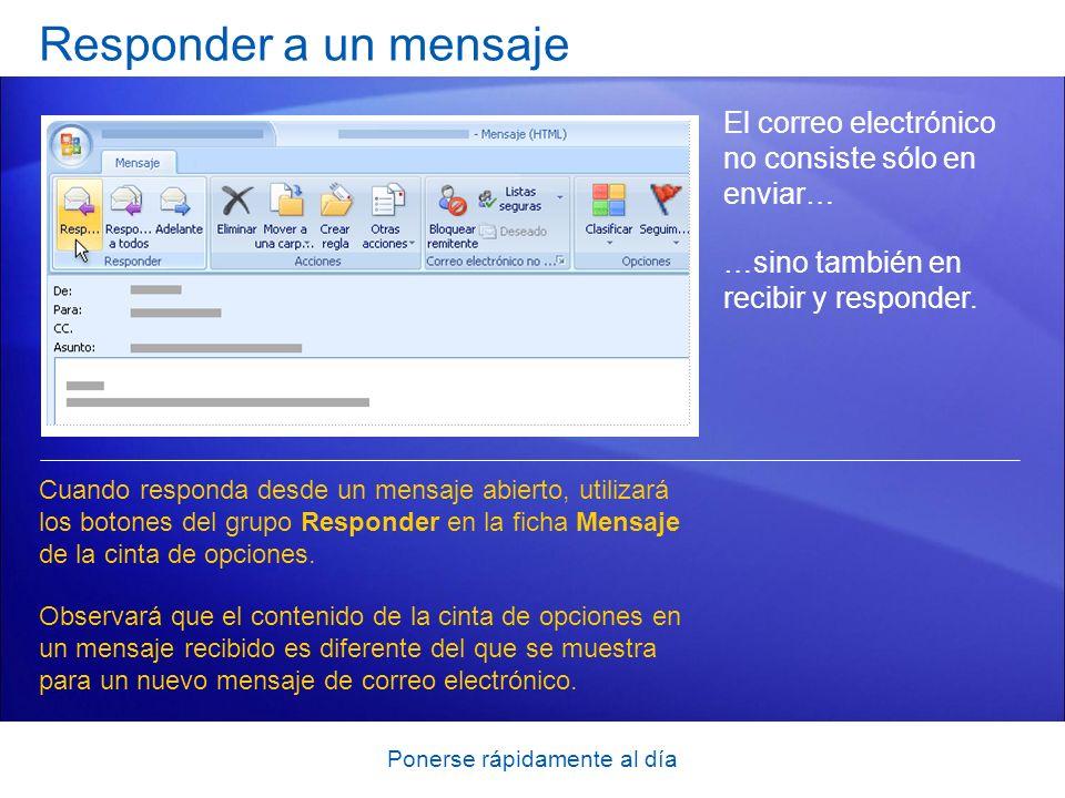 Ponerse rápidamente al día Responder a un mensaje El correo electrónico no consiste sólo en enviar… …sino también en recibir y responder. Cuando respo