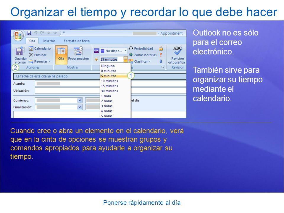 Ponerse rápidamente al día Organizar el tiempo y recordar lo que debe hacer Outlook no es sólo para el correo electrónico. También sirve para organiza