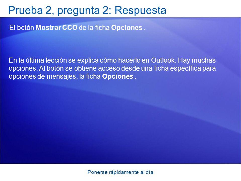 Ponerse rápidamente al día Prueba 2, pregunta 2: Respuesta El botón Mostrar CCO de la ficha Opciones. En la última lección se explica cómo hacerlo en