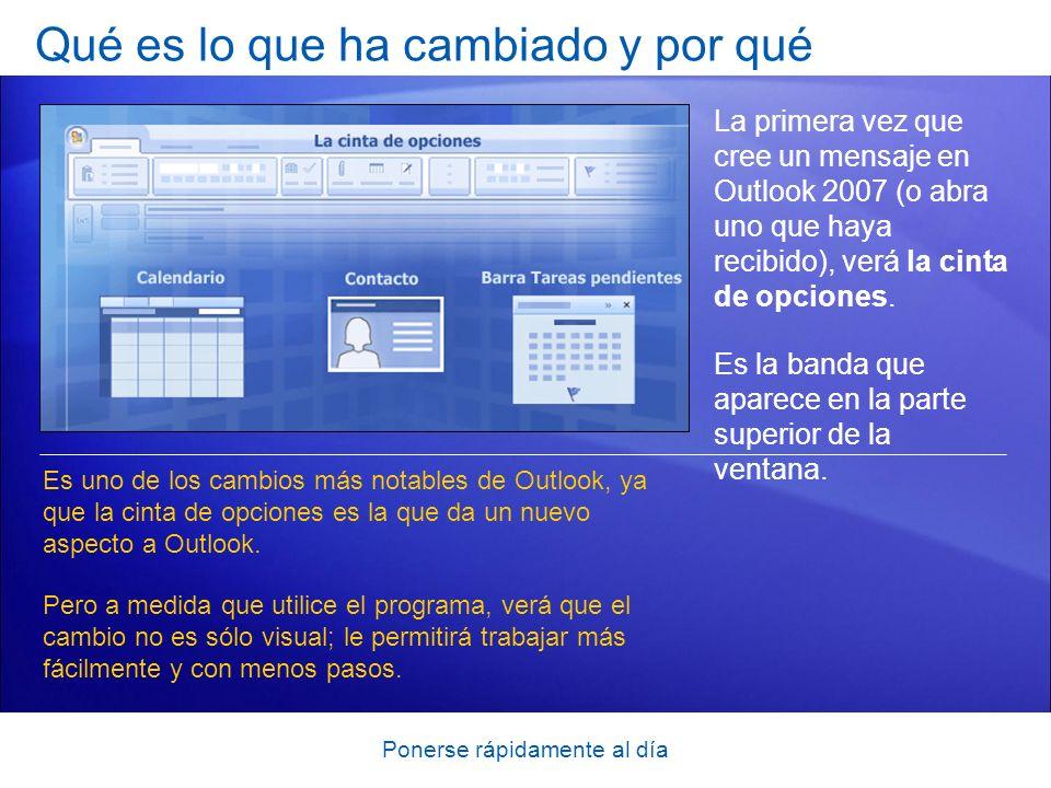 Ponerse rápidamente al día Conocer sus opciones Outlook proporciona muchas opciones para ayudarle a cambiar el aspecto y el funcionamiento.