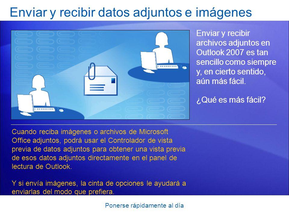 Ponerse rápidamente al día Enviar y recibir datos adjuntos e imágenes Enviar y recibir archivos adjuntos en Outlook 2007 es tan sencillo como siempre