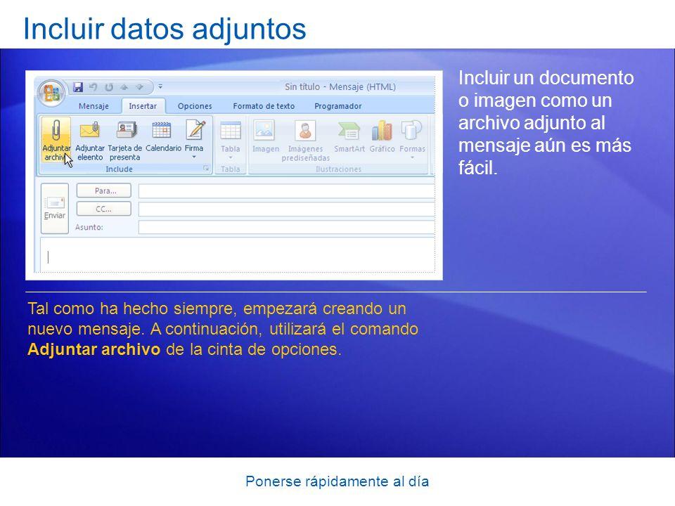 Ponerse rápidamente al día Incluir datos adjuntos Incluir un documento o imagen como un archivo adjunto al mensaje aún es más fácil. Tal como ha hecho