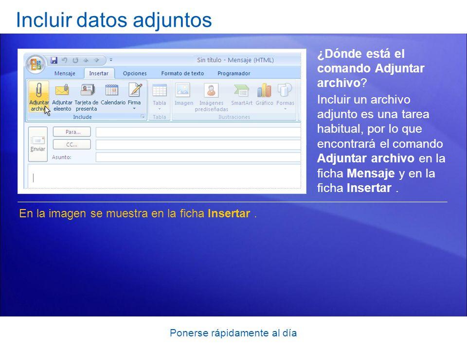 Ponerse rápidamente al día Incluir datos adjuntos ¿Dónde está el comando Adjuntar archivo? En la imagen se muestra en la ficha Insertar. Incluir un ar