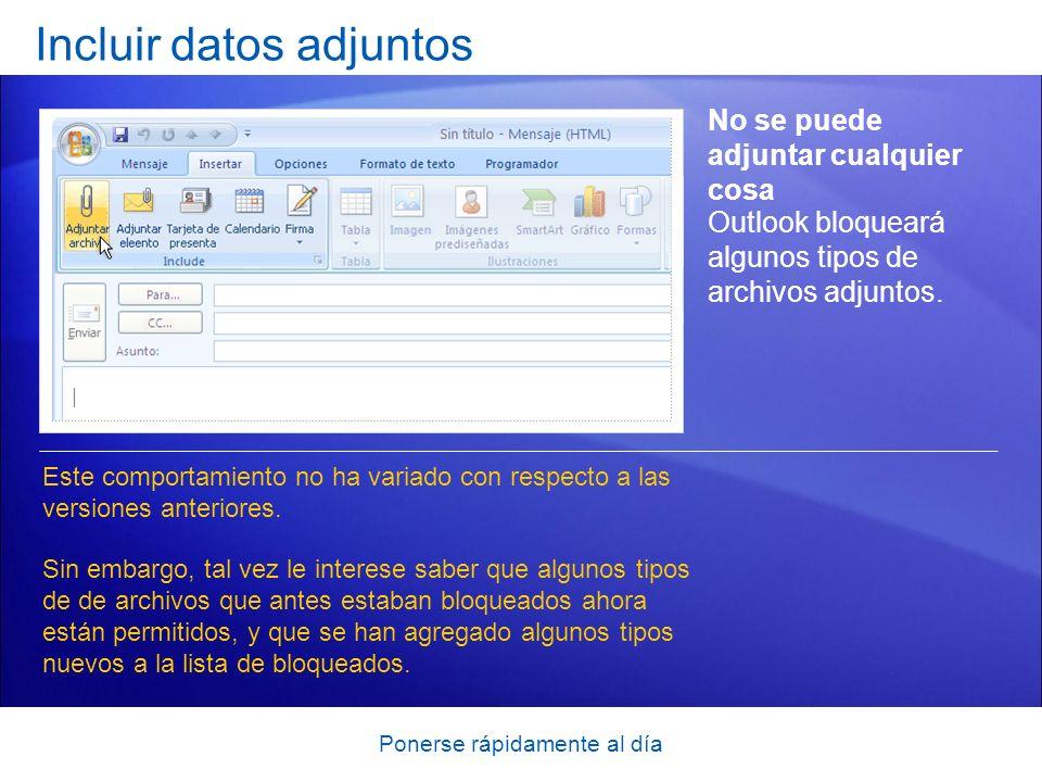 Ponerse rápidamente al día Incluir datos adjuntos No se puede adjuntar cualquier cosa Este comportamiento no ha variado con respecto a las versiones anteriores.