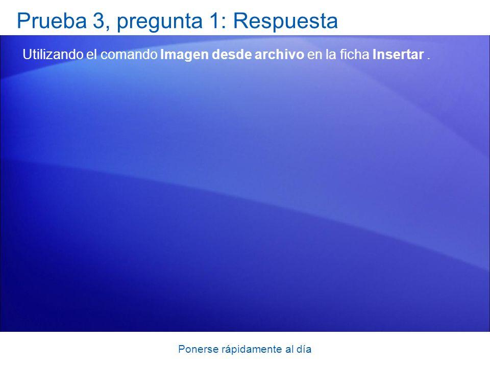 Ponerse rápidamente al día Prueba 3, pregunta 1: Respuesta Utilizando el comando Imagen desde archivo en la ficha Insertar.