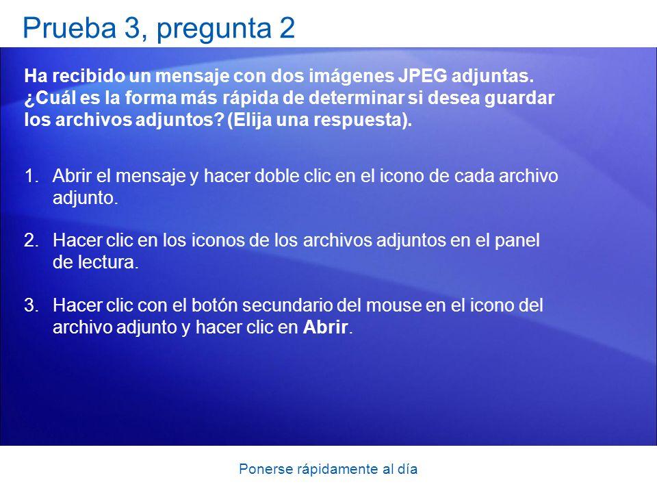 Ponerse rápidamente al día Prueba 3, pregunta 2 Ha recibido un mensaje con dos imágenes JPEG adjuntas. ¿Cuál es la forma más rápida de determinar si d