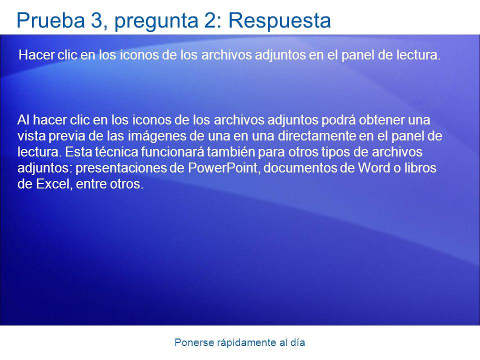 Ponerse rápidamente al día Prueba 3, pregunta 2: Respuesta Hacer clic en los iconos de los archivos adjuntos en el panel de lectura. Al hacer clic en