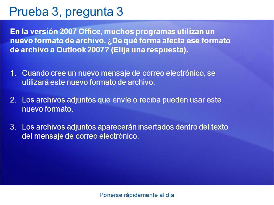 Ponerse rápidamente al día Prueba 3, pregunta 3 En la versión 2007 Office, muchos programas utilizan un nuevo formato de archivo. ¿De qué forma afecta