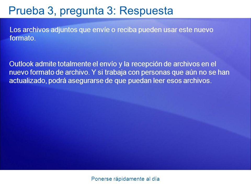 Ponerse rápidamente al día Prueba 3, pregunta 3: Respuesta Los archivos adjuntos que envíe o reciba pueden usar este nuevo formato. Outlook admite tot