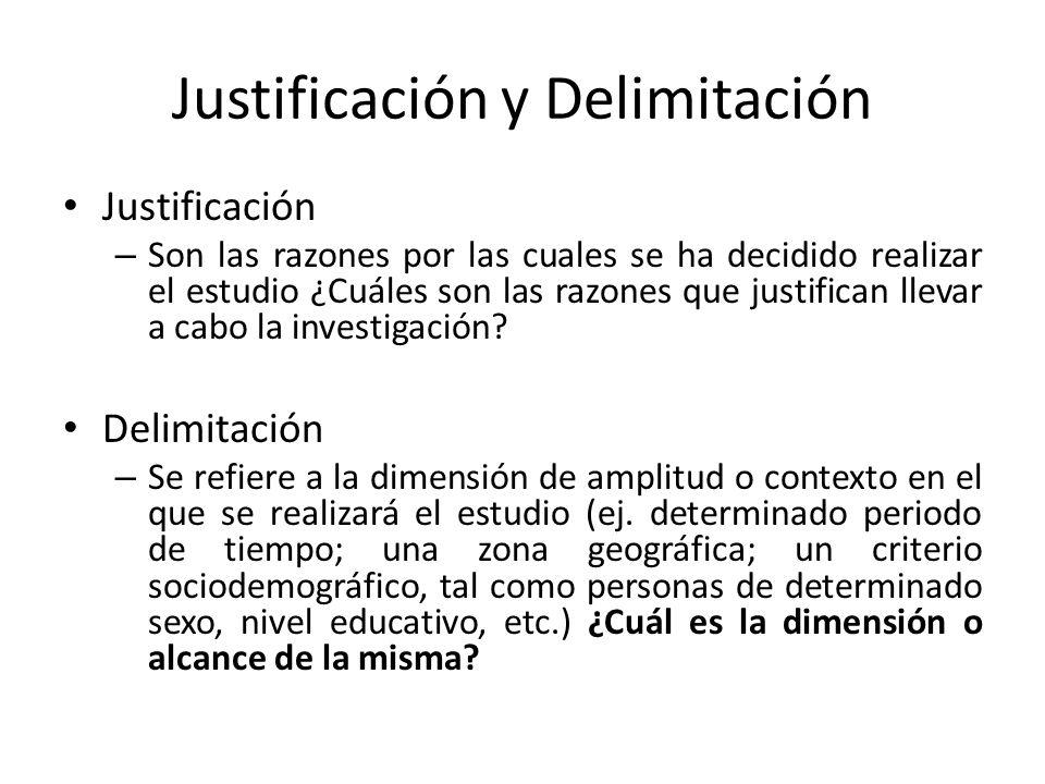 Justificación y Delimitación Justificación – Son las razones por las cuales se ha decidido realizar el estudio ¿Cuáles son las razones que justifican llevar a cabo la investigación.