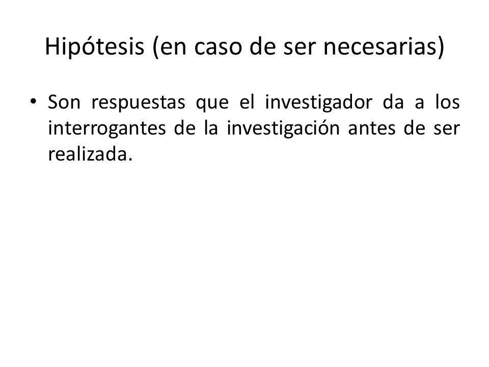 Hipótesis (en caso de ser necesarias) Son respuestas que el investigador da a los interrogantes de la investigación antes de ser realizada.