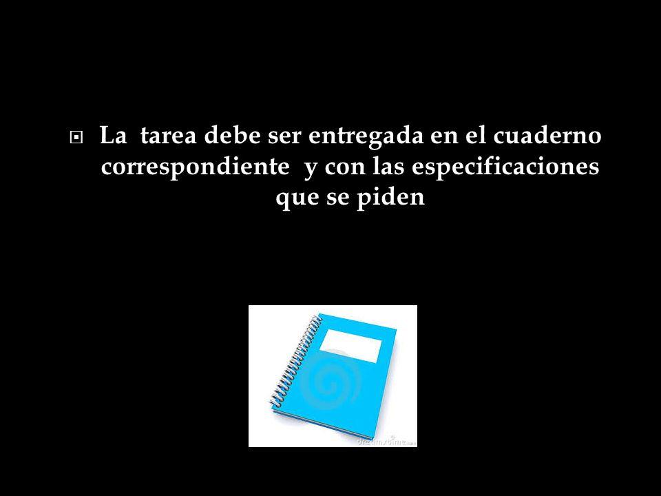 La tarea debe ser entregada en el cuaderno correspondiente y con las especificaciones que se piden