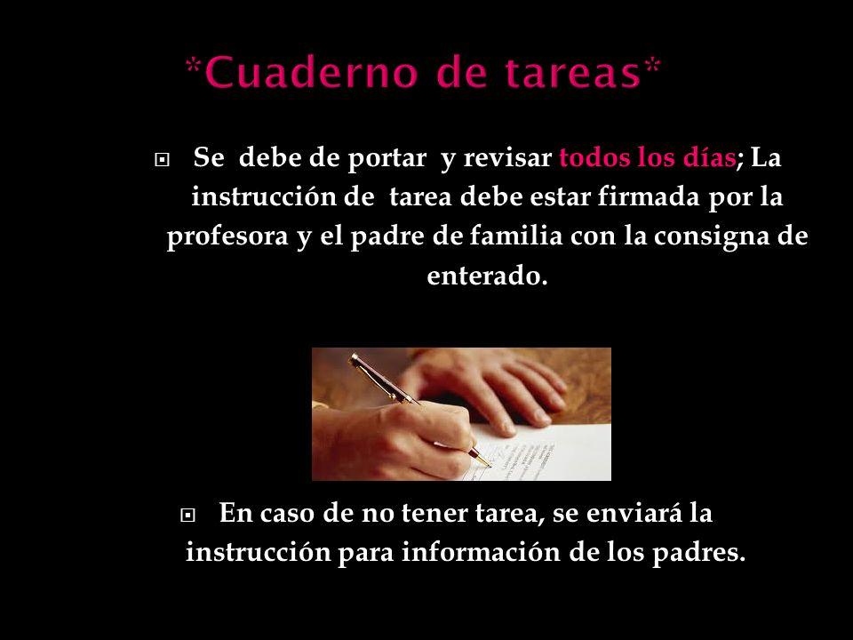 Se debe de portar y revisar todos los días; La instrucción de tarea debe estar firmada por la profesora y el padre de familia con la consigna de enter