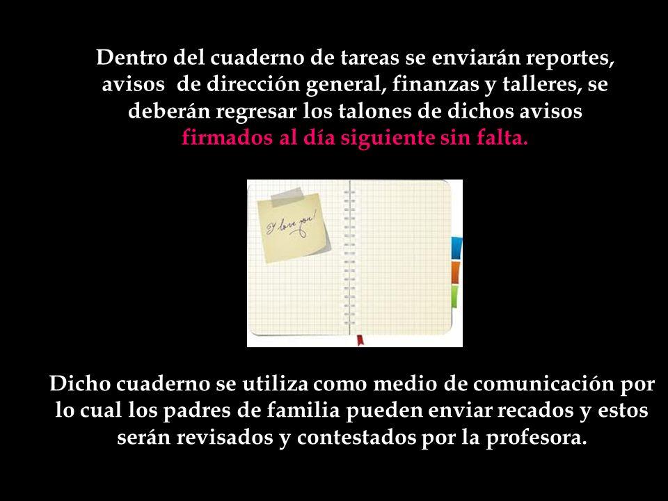 Dicho cuaderno se utiliza como medio de comunicación por lo cual los padres de familia pueden enviar recados y estos serán revisados y contestados por