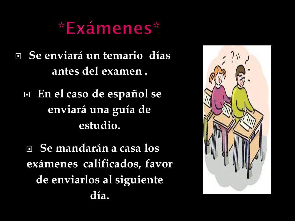 Se enviará un temario días antes del examen. En el caso de español se enviará una guía de estudio. Se mandarán a casa los exámenes calificados, favor