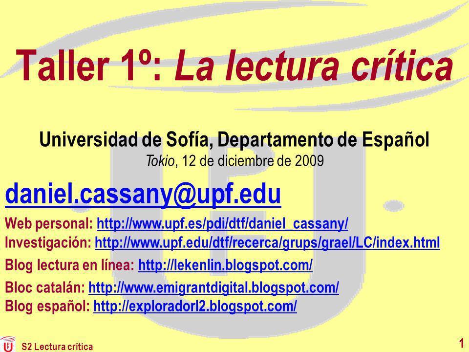 S2 Lectura crítica 52 Algunas ideas clave El aprendizaje de la lectura requiere una perspectiva crítica que incluya la elaboración de la ideología.