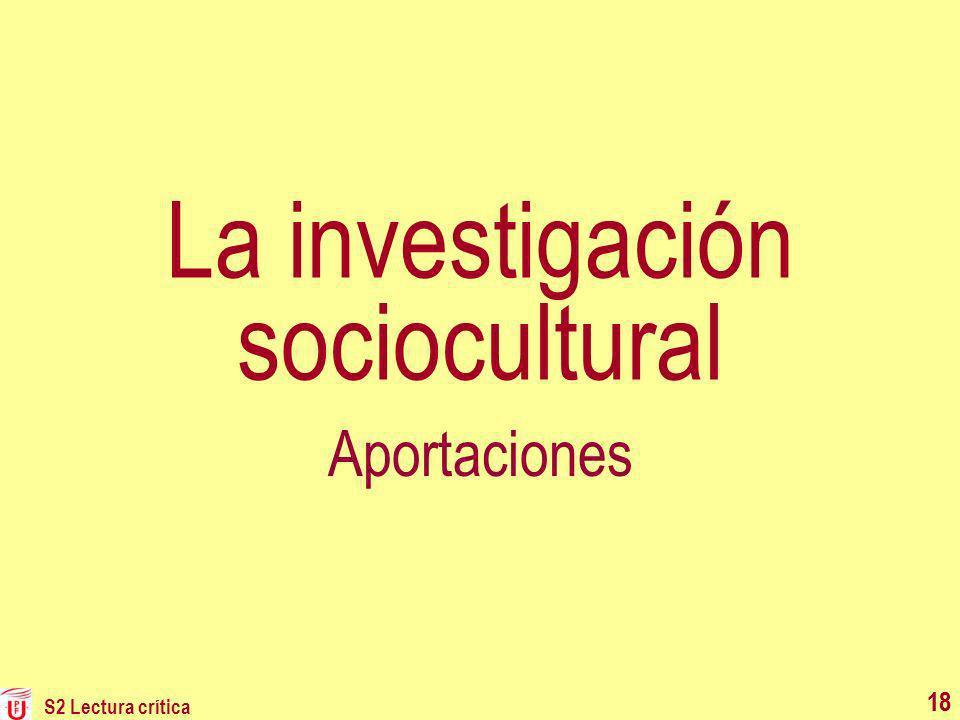 S2 Lectura crítica 18 La investigación sociocultural Aportaciones 18