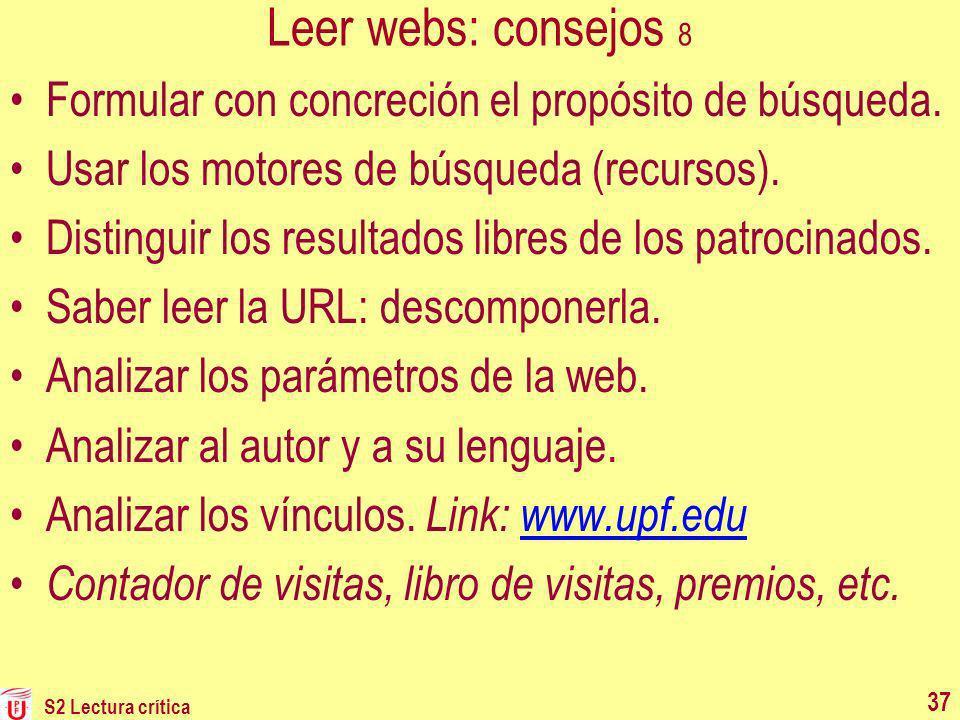 S2 Lectura crítica 37 Leer webs: consejos 8 Formular con concreción el propósito de búsqueda. Usar los motores de búsqueda (recursos). Distinguir los