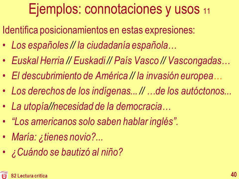 S2 Lectura crítica 40 Ejemplos: connotaciones y usos 11 Identifica posicionamientos en estas expresiones: Los españoles // la ciudadanía española… Eus