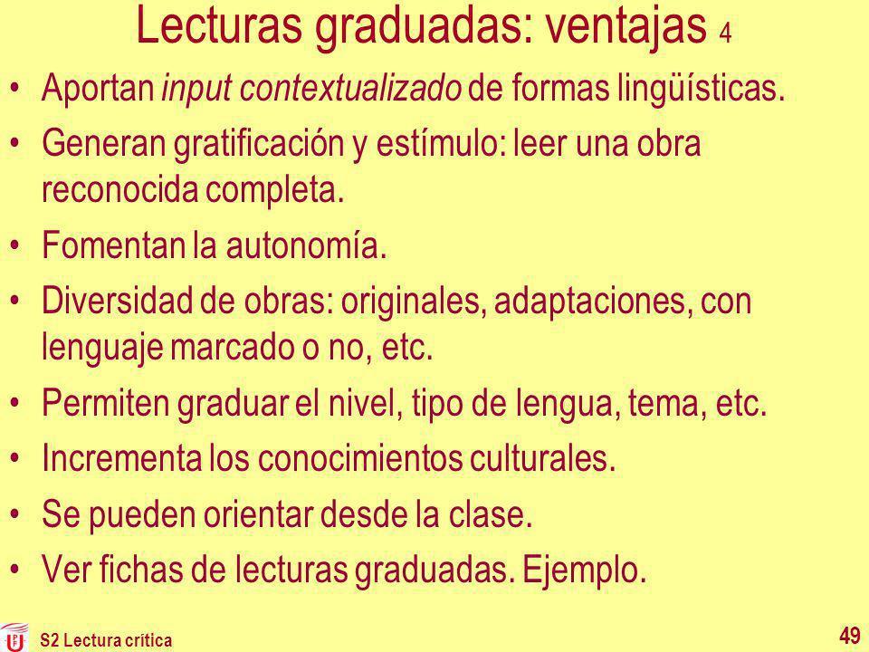 Lecturas graduadas: ventajas 4 Aportan input contextualizado de formas lingüísticas. Generan gratificación y estímulo: leer una obra reconocida comple