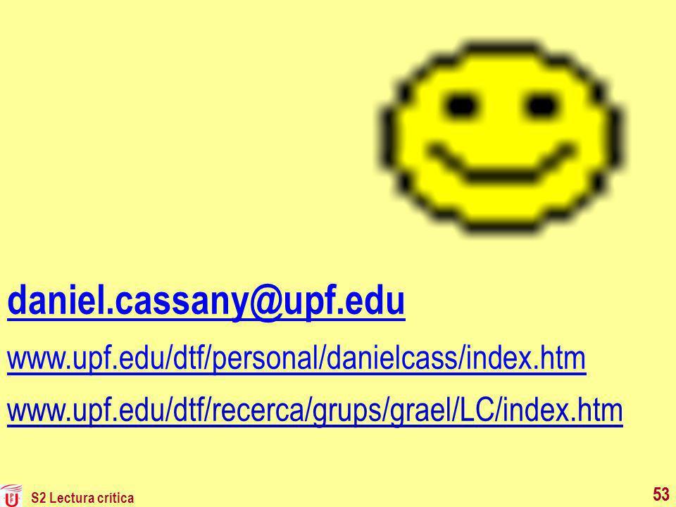 S2 Lectura crítica 53 daniel.cassany@upf.edu www.upf.edu/dtf/personal/danielcass/index.htm www.upf.edu/dtf/recerca/grups/grael/LC/index.htm