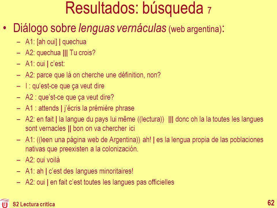 Resultados: búsqueda 7 Diálogo sobre lenguas vernáculas (web argentina) : –A1: [ah oui] | quechua –A2: quechua ||| Tu crois? –A1: oui | cest: –A2: par