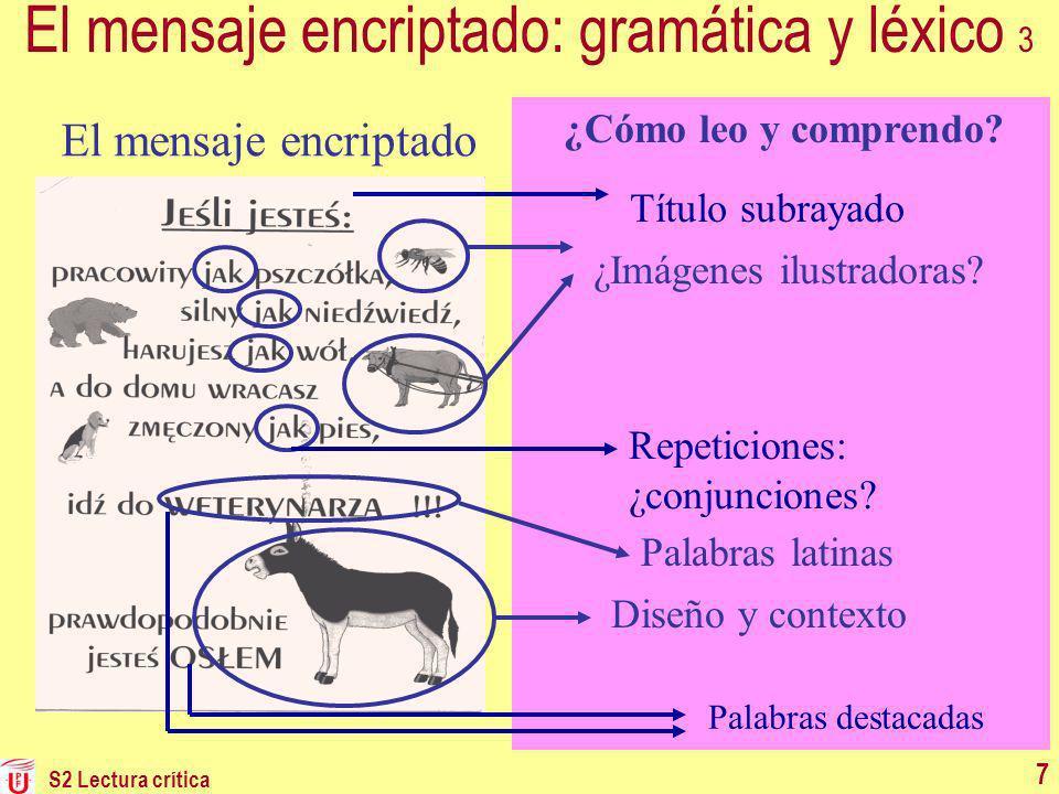 El mensaje encriptado: gramática y léxico 3 Palabras latinas ¿Imágenes ilustradoras? Diseño y contexto El mensaje encriptado ¿Cómo leo y comprendo? Pa