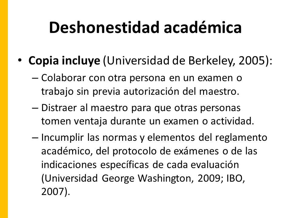Deshonestidad académica Copia incluye (Universidad de Berkeley, 2005): – Colaborar con otra persona en un examen o trabajo sin previa autorización del maestro.