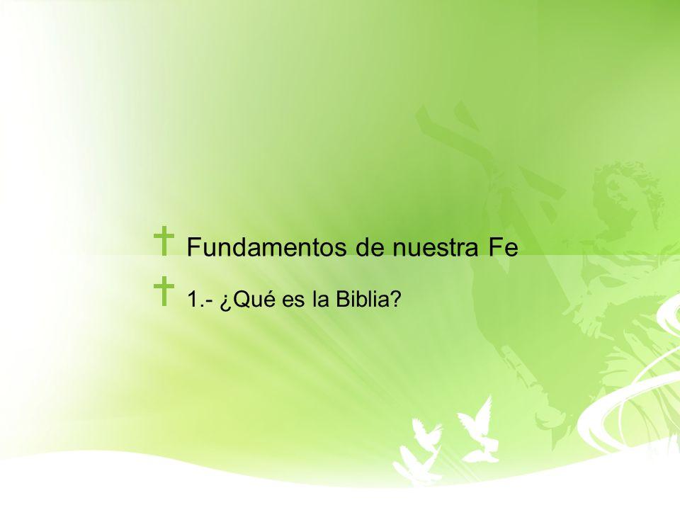 Fundamentos de nuestra Fe 1.- ¿Qué es la Biblia?