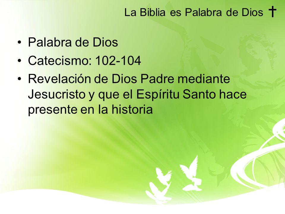 La Biblia es Palabra de Dios Palabra de Dios Catecismo: 102-104 Revelación de Dios Padre mediante Jesucristo y que el Espíritu Santo hace presente en