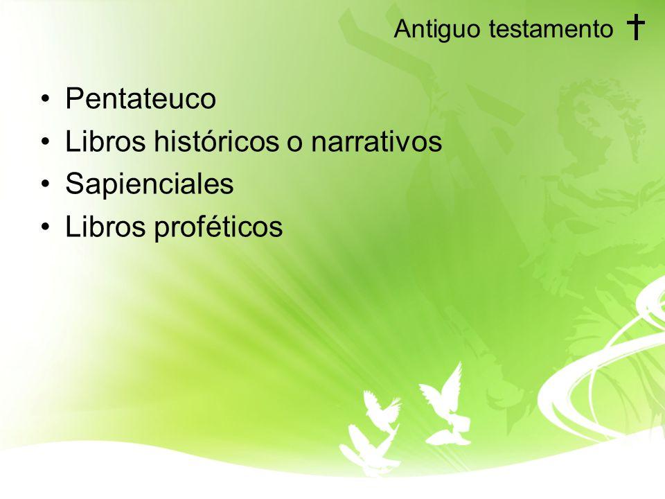 Antiguo testamento Pentateuco Libros históricos o narrativos Sapienciales Libros proféticos