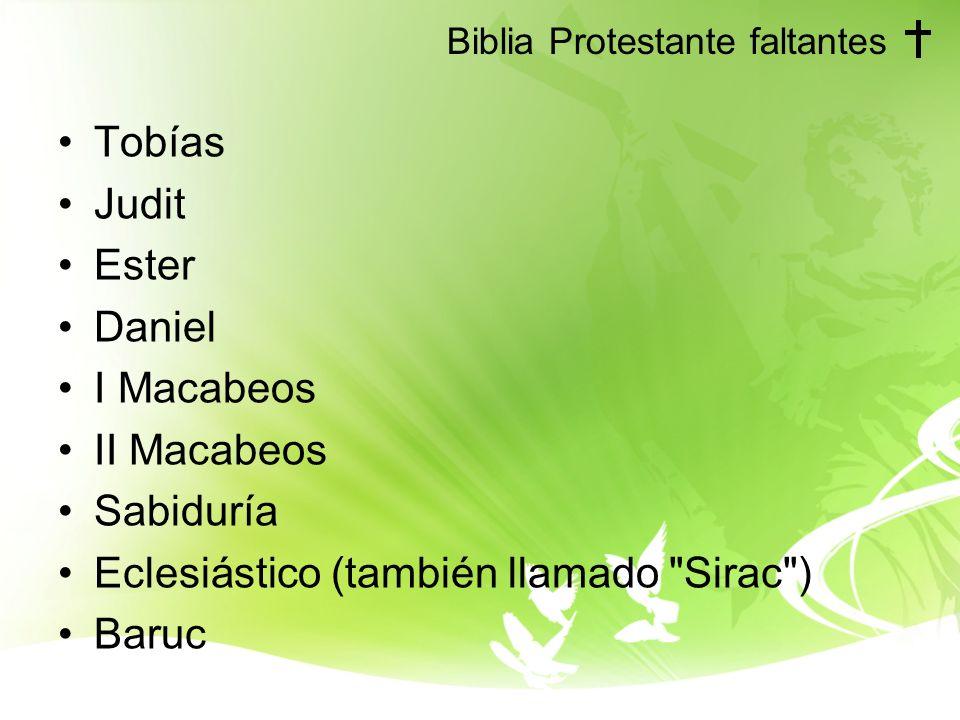 Biblia Protestante faltantes Tobías Judit Ester Daniel I Macabeos II Macabeos Sabiduría Eclesiástico (también llamado