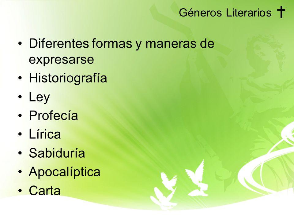 Géneros Literarios Diferentes formas y maneras de expresarse Historiografía Ley Profecía Lírica Sabiduría Apocalíptica Carta