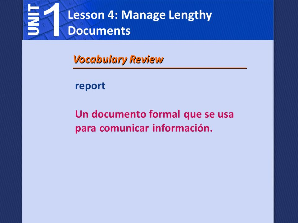 Vocabulary Review report Un documento formal que se usa para comunicar información. Lesson 4: Manage Lengthy Documents