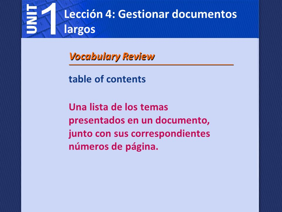 table of contents Una lista de los temas presentados en un documento, junto con sus correspondientes números de página. Vocabulary Review Lección 4: G